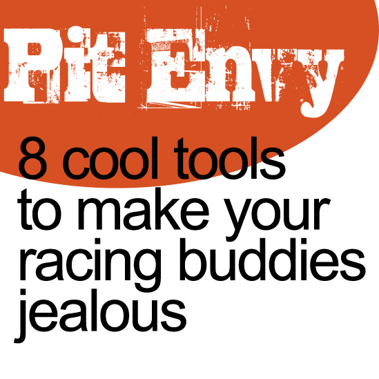 Pit Envy – 8 Cool Tools To Make Your Racing Buddies Jealous [Microlight]