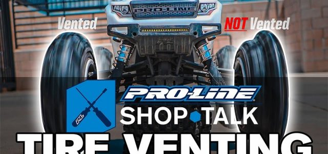 Pro-Line SHOP TALK Ep. 12 – Tire Venting [VIDEO]