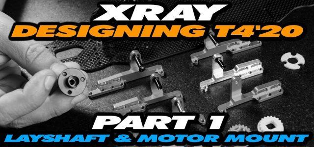Designing The XRAY T4'20 – Part 1 – Layshaft & Motor Mount [VIDEO]