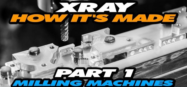 How It's Made: Exclusive Video From XRAY Production – Part 1 – Milling Machines [VIDEO]