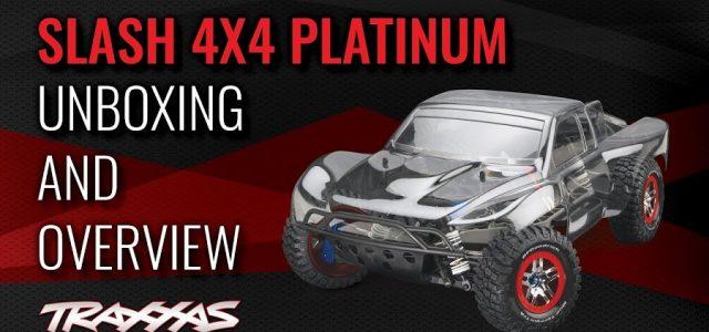 Traxxas Slash 4X4 Platinum Unboxing & Overview [VIDEO]