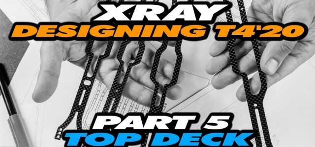 Designing The XRAY T4'20 – Part 5 – Top Deck [VIDEO]