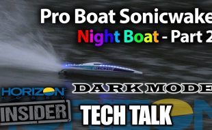 Horizon Insider Tech Talk: Pro Boat Sonicwake Night Boat Part 2 – Dark Mode! [VIDEO]