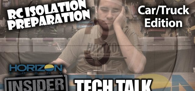 RC Isolation Preparation – Car/Truck Edition – Horizon Insider Tech Talk [VIDEO]