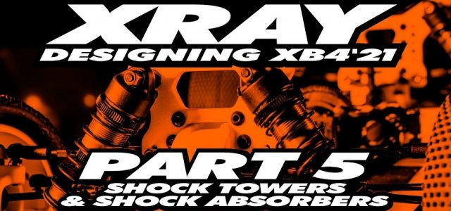 XRAY XB4'21 Exclusive Pre-Release – Part 5 – Shock Towers [VIDEO]