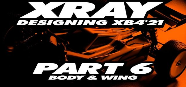 XRAY XB4'21 Exclusive Pre-Release – Part 6 – Body [VIDEO]