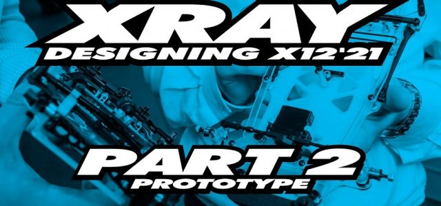 XRAY X12'21 Exclusive Pre-Release – Part 2 – Prototype [VIDEO]