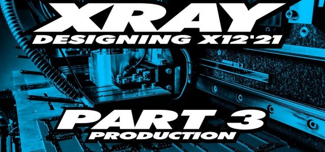 XRAY X12 '21 Exclusive Pre-Release – Part 3 – Production [VIDEO]