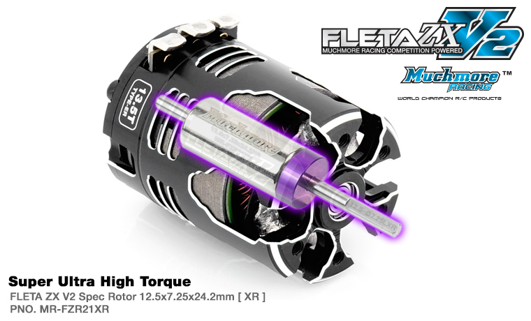 "This motor is included with MR-FZR21XR FLETA ZX V2 Spec Rotor 12.5x7.25x24.2mm [ XR ]. Motor torque is increased, suitable for 1/10 scale buggy class (Blinky).  Muchmore Racing research and development team succeeded to make a brand new motor that guarantees maximum power and efficiency.  Flow-Max 2 Cooling System is produced by simple 2-piece CNC processing that allows superior cooling effect.   We were able to enhance the cooling efficiency by 15% in comparison to our past motor products which is great achievement in terms of keeping the motor performance as high as possible.  In addition, the High Power New Stator Design approach doesn't use separate insulator.   Therefore, less weight and maximum cooling efficiency achieved.  All FLETA ZX V2 motor incorporates ""Maximum low resistance copper wire"" that allows low internal resistance which results in maximum output power increase.  High Temperature rated wire is used for winding the motors to minimized the risk of burning up the motor.  The motor uses Heavy-duty silver-plate solder tabs which reduce resistance.  Also, it uses the double eyelet to prevent fatiguing over time.  The stator design achieves very low internal resistance in exchange for surprisingly high output power.  Improved ease of maintenance and loss of weight is additional features achieved by NEW V2 design.  All new FLETA ZX V2 motor promises maximum power output and RPM achieved by Pure copper magnetic wire and Low resistance collector rings.  This motor fits perfectly for 1S powered pan cars, 2S powered buggy, truck, and touring cars.  All new stator design offers smooth acceleration both on- and off-road racings.  Our recently upgraded manufacturing capability has achieved ""precision balanced neodymium high-temperature rotor"" which shows enhanced performance.   Also, special setup program and optional rotors make various kinds of tune-ups possible according to drivers' choices.  #MR-V2ZX215ERXR - FLETA ZX V2 21.5T ER Spec Brushless Motor w/21XR  #MR-V2ZX175ERXR - FLETA ZX V2 17.5T ER Spec Brushless Motor w/21XR  #MR-V2ZX135ERXR - FLETA ZX V2 13.5T ER Spec Brushless Motor w/21XR"