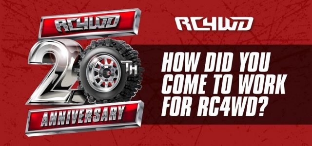 RC4WD 20th Anniversary Spotlight | How Did You Come To Work For RC4WD? [VIDEO]