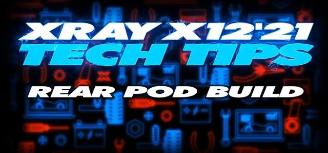 XRAY Tech Tips – X12 Rear Pod Build [VIDEO]